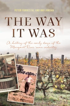 The Way It Was: A History of the early days of the Margaret River wine industry