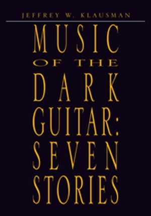 Music of the Dark Guitar: Seven Stories