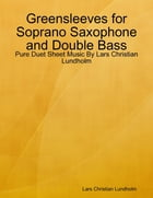 Greensleeves for Soprano Saxophone and Double Bass - Pure Duet Sheet Music By Lars Christian Lundholm by Lars Christian Lundholm