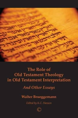 Book The Role of Old Testament Theology in Old Testament Interpretation: And Other Essays by Brueggemann, Walter
