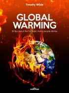 Global Warming: 50 tips about the hot topic many people dismiss by Timothy Wilde