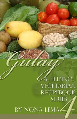 Book Gulay Book 4, A Filipino Vegetarian Recipebook Series by Nona Lema