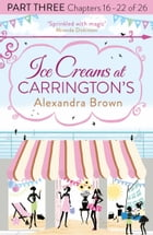 Ice Creams at Carrington's: Part Three, Chapters 16–22 of 26 by Alexandra Brown