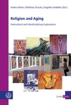 Religion and Aging: Intercultural and Interdisciplinary Explorations by Angelika Veddeler