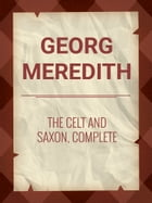 The Celt and Saxon, Complete by Georg Meredith
