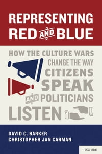 Representing Red and Blue: How the Culture Wars Change the Way Citizens Speak and Politicians Listen