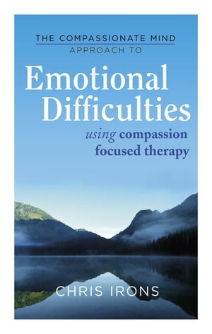The Compassionate Mind Approach to Emotional Difficulties Using Compassion-Focused Therapy