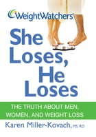 Weight Watchers She Loses, He Loses: The Truth about Men, Women, and Weight Loss by Karen Miller-Kovach