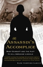 The Assassin's Accomplice: Mary Surratt and the Plot to Kill Abraham Lincoln by Kate Clifford Larson