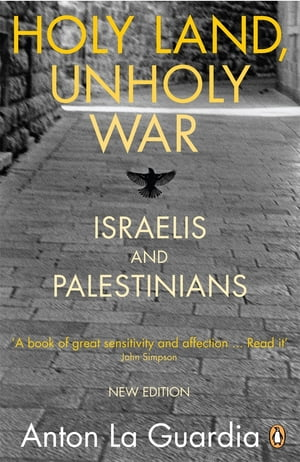 Holy Land,  Unholy War Israelis and Palestinians