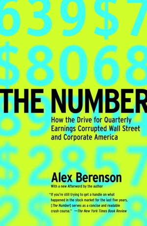 The Number: How the Drive for Quarterly Earnings Corrupted Wall Street and Corporate America by Alex Berenson