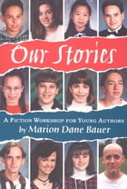 Our Stories: A Fiction Workshop for Young Authors by Marion Dane Bauer