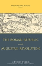 Rome, the Greek World, and the East: Volume 1: The Roman Republic and the Augustan Revolution