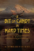A Bit of Candy in Hard Times by Blaine Beveridge