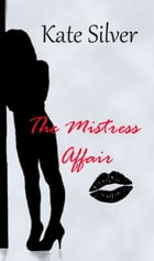 The Mistress Affair by Kate Silver