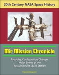 20th Century NASA Space History: Mir Mission Chronicle - Modules, Configuration Changes, Major Events of the Russian/Soviet Space Station 7d16bca2-6d05-4966-8fc4-9243795ae4ae
