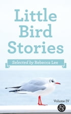 Little Bird Stories: Volume Four