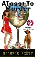 A Toast to Murder: A Wine Lover's Mystery, #6 by Michele Scott