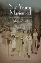 Next Year in Marienbad: The Lost Worlds of Jewish Spa Culture by Mirjam Zadoff