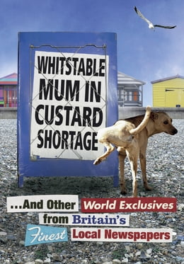Book Whitstable Mum In Custard Shortage: ...And Other World Exclusives From Britain's Finest Local… by Penguin Books Ltd