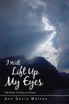 I Will Lift Up My Eyes: The Power of Praise and Prayer