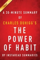 Summary of The Power of Habit: by Charles Duhigg , Includes Analysis by Instaread Summaries