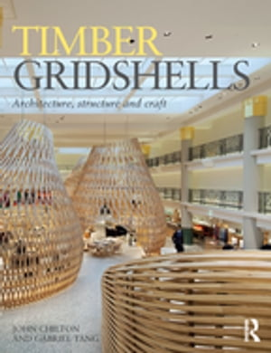 Timber Gridshells Architecture,  Structure and Craft