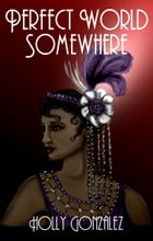 Perfect World Somewhere by Holly Gonzalez