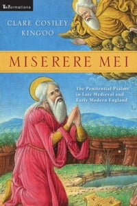 Miserere Mei: The Penitential Psalms in Late Medieval and Early Modern England