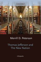 Thomas Jefferson and the New Nation: A Biography by Merrill D. Peterson