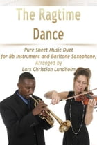 The Ragtime Dance Pure Sheet Music Duet for Bb Instrument and Baritone Saxophone, Arranged by Lars Christian Lundholm by Pure Sheet Music