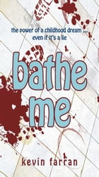 Bathe Me by Kevin Farran