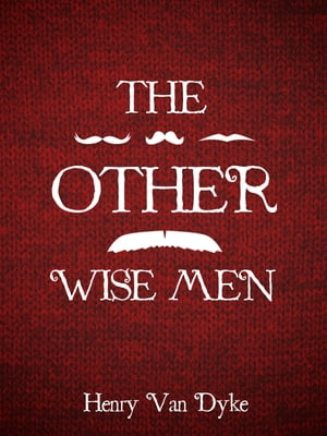 The Other Wise Man by Henry Van Dyke
