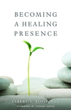 Becoming a Healing Presence by Albert S. Rossi, PhD