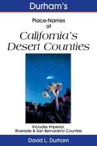 Durham's Place-Names of California's Desert Counties: Includes Imperial, Riverside and San Bernardino Counties by David L. Durham