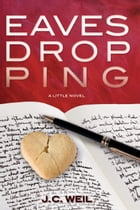 Eavesdropping: A Little Novel by J.C. Weil