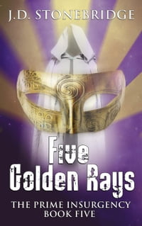 Five Golden Rays: The Prime Insurgency Series, #5