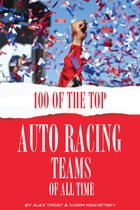 100 of the Top Auto Racing Teams of All Time by alex trostanetskiy