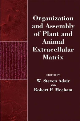 Book Organization and Assembly of Plant and Animal Extracellular Matrix by Adair, W. Steven