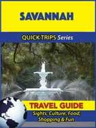Savannah Travel Guide (Quick Trips Series): Sights, Culture, Food, Shopping & Fun by Jody Swift