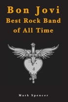Bon Jovi Best Rock Band of All Time by Mark Spencer