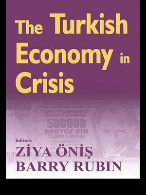 The Turkish Economy in Crisis Critical Perspectives on the 2000-1 Crises
