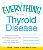 The Everything Guide to Thyroid Disease: From potential causes to treatment options, all you need…