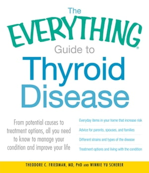 The Everything Guide to Thyroid Disease From potential causes to treatment options, all you need to know to manage your condition and improve your lif