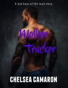 Mother Trucker: Bad Boys of the Road by Chelsea Camaron