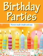 Birthday Parties : Themes Made Simple and Easy by Jennifer Moreau