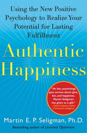 Authentic Happiness: Using the New Positive Psychology to Realize Your Potential for Lasting Fulfillment by Martin E. P. Seligman