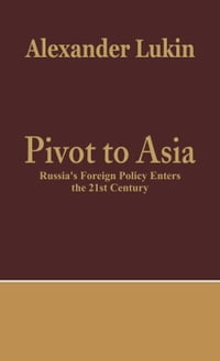 Pivot To Asia: Russia's Foreign Policy Enters the 21st Century
