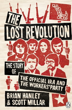 The Lost Revolution The Story of the Official IRA and the Workers' Party