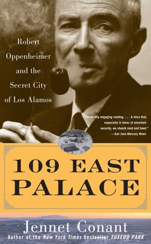 109 East Palace Robert Oppenheimer and the Secret City of Los Alamos